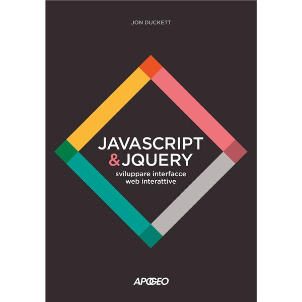 JavaScript & JQuery. Sviluppare interfacce web interattive