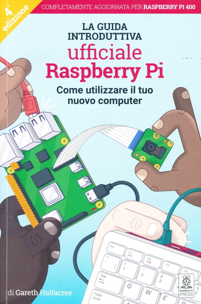 Raspberry Pi – La guida introduttiva ufficiale (aggiornata per il Raspberry Pi 400)